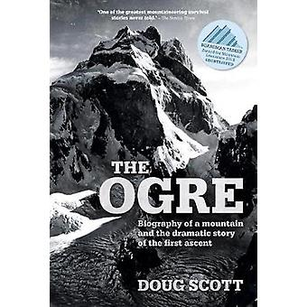 The Ogre - Biography of a mountain and the dramatic story of the first