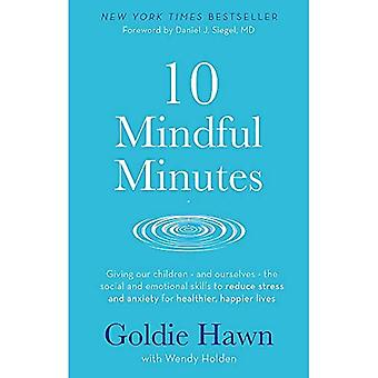10 Mindful Minutes: Giving our children - and ourselves - the skills to reduce stress and anxiety for healthier, happier lives: Giving Our Children - ... and Anxiety for Healthier, Happier Lives