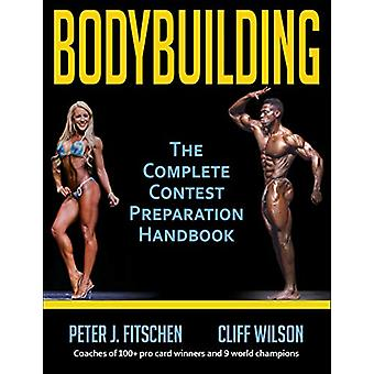 Bodybuilding - The Complete Contest Preparation Handbook by Peter Fits