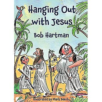 Hanging Out With Jesus - Adventures with My Best Mate - 9781788930291