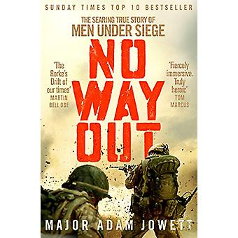 No Way Out - The Searing True Story of Men Under Siege by Adam Jowett