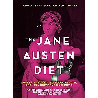 The Jane Austen Diet - Austen's Secrets to Food - Health - and Incande