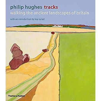 Tracks - Walking the Ancient Landscapes of Britain by Philip Hughes -