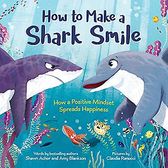 How to Make a Shark Smile - How a positive mindset spreads happiness b