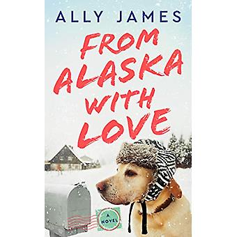 From Alaska With Love by Ally James - 9781984806956 Book