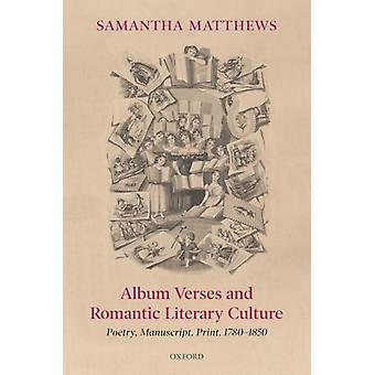 Album Verses and Romantic Literary Culture by Matthews & Samantha Senior Lecturer in English & University of Bristol