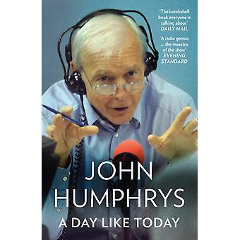 A Day Like Today  Memoirs by John Humphrys