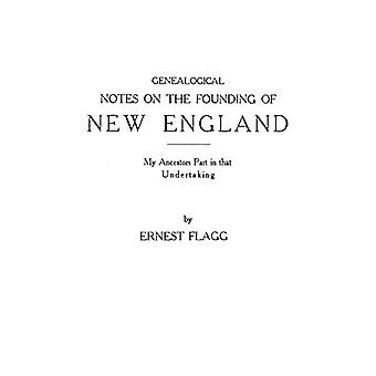 Genealogical Notes on the Founding of New England. My Ancestors' Part