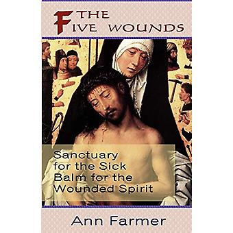 The Five Wounds - Sanctuary for the Sick by Ann Farmer - 9780852447819