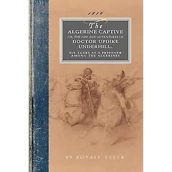 Algerine Captive - Or - the Life and Adventures of Doctor Updike Under