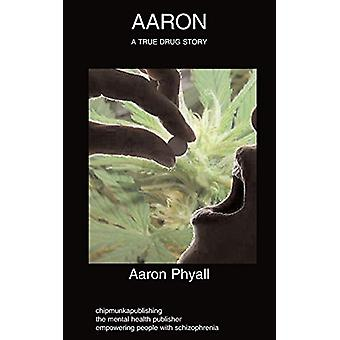 Aaron - Schizophrenia - Autobiography - Drug Abuse by Aaron Phyall - 9