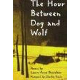 The Hour Between Dog and Wolf - Poems by Bosselaar - Laure-Anne - 9781