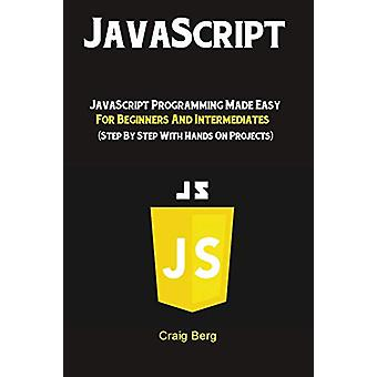 JavaScript - JavaScript Programming Made Easy for Beginners & Inte