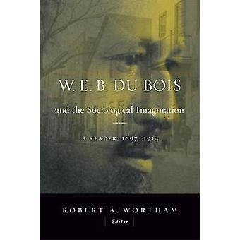 W.E.B. Du Bois and the Sociological Imagination by Edited by Robert A Wortham