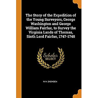 The Story of the Expedition of the Young Surveyors, George Washington� and George William Fairfax, to Survey the Virginia Lands of Thomas, Sixth Lord Fairfax, 1747-1748