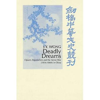Deadly Dreams Opium, Imperialism, and the Arrow War (1856-1860)in China