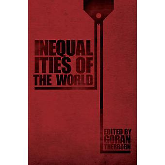 Inequalities of the World New Theoretical Frameworks Multiple Empirical Approaches