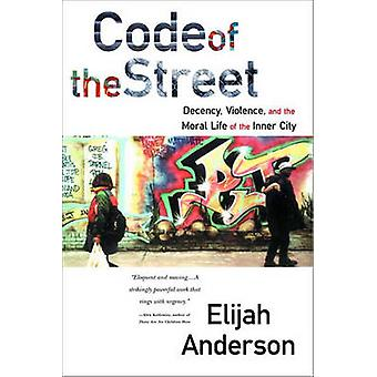 Code of the Street - Decency - Violence and the Moral Life of the Inne
