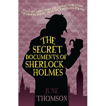 The Secret Documents of Sherlock Holmes by June Thomson - 97807490165