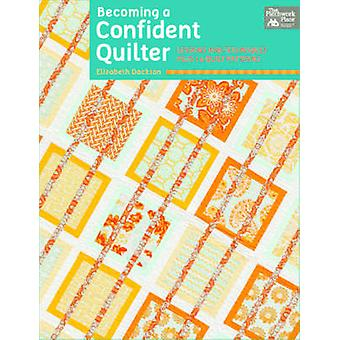 Becoming a Confident Quilter by Elizabeth Dackson - 9781604682311 Book