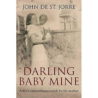 Darling Baby Mine: A Son's Extraordinary Search for His Mother