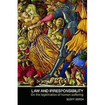 Law and Irresponsibility On the Legitimation of Human Suffering by Veitch & Scott