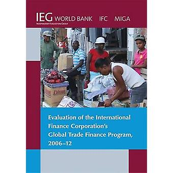 Evaluation of the International Finance Corporations Global Trade Finance Program 200612 by The World Bank