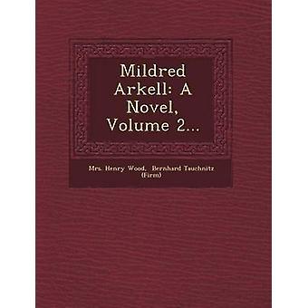 Mildred Arkell A roman volym 2... av trä & Henry