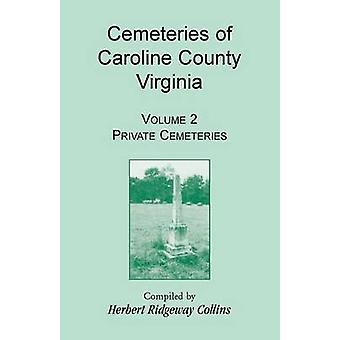 Cemeteries of Caroline County Virginia Volume 2 Private Cemeteries by Collins & Herbert Ridgeway