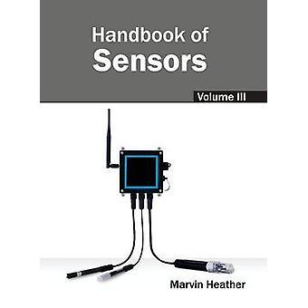 Handbook of Sensors Volume III by Heather & Marvin