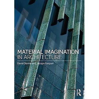 Material Imagination in Architecture by David Dernie - Jacopo Gaspari