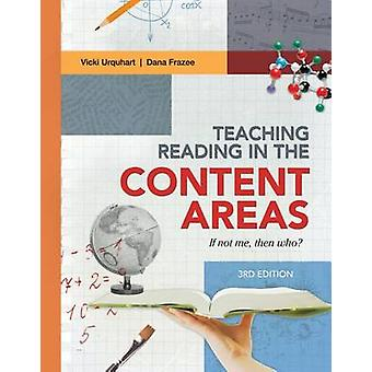 Teaching Reading in the Content Areas - If Not Me - Then Who? 3rd Edit
