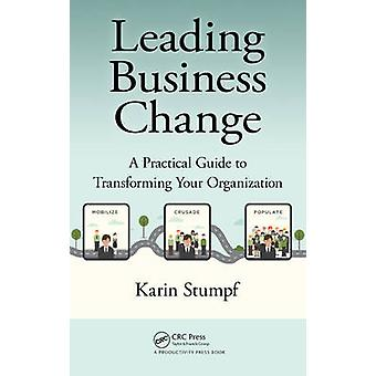 Leading Business Change - A Practical Guide to Transforming Your Organ