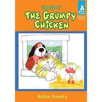 The Case of the Grumpy Chicken by Robin Michal Koontz - 9781602705593