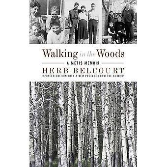 Walking in the Woods - A Metis Memoir by Herb Belcourt - 9781927366714
