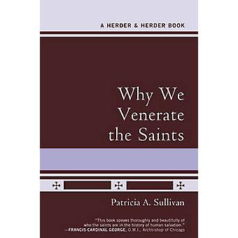 Why We Venerate the Saints by Patricia A. Sullivan - 9780824524364 Bo