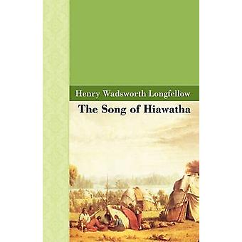 The Song of Hiawatha by Longfellow & Henry & Wadsworth