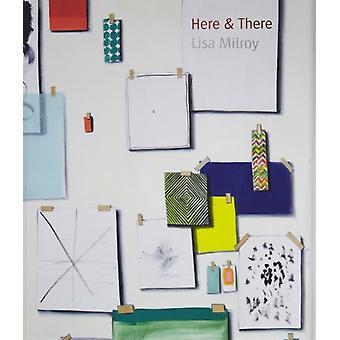 Here et There Lisa Milroy de l'artiste Lisa Milroy et Texte de Briony Fer et Texte de Hanneke Grootenboer et Texte de Ziba Ardalan