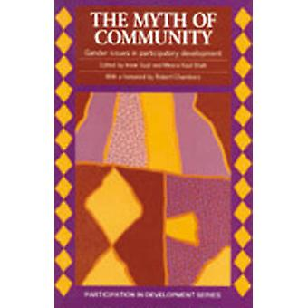 Myth of Community  Gender issues in participatory development by Edited by Professor Irene Guijt & Edited by Meera Kaul Shah