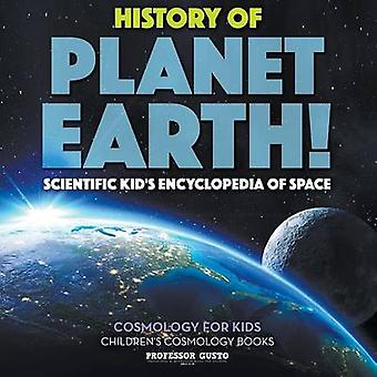 History of Planet Earth Scientific Kids Encyclopedia of Space  Cosmology for Kids  Childrens Cosmology Books by Gusto & Professor