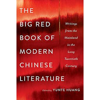 The Big Red Book of Modern Chinese Literature - Writings from the Main