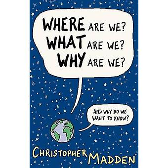 Where Are We What Are We Why Are We van Madden & Christopher