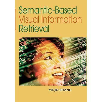 SemanticBased Visual Information Retrieval by Zhang & YuJin