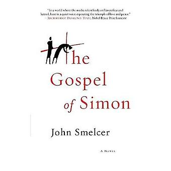 The Gospel of Simon The Passion of Jesus According to Simon of Cyrene by Smelcer & John