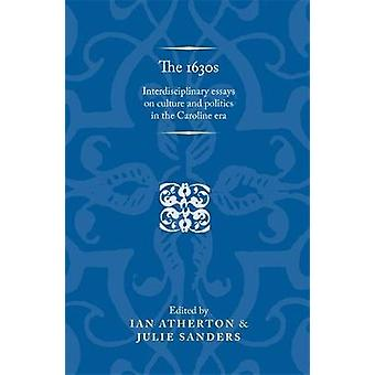 The 1630s by Edited by Ian Atherton & Edited by Julie Sanders