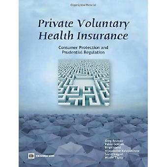 Private Voluntary Health Insurance Consumer Protection and Prudential Regulation por Preker & Alexander S.