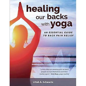 Healing Our Backs With Yoga an essential guide to back pain relief by Schwartz & Lillah
