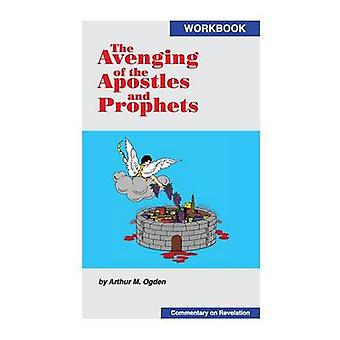The Avenging of the Apostles and Prophets by Ogden & Arthur M.