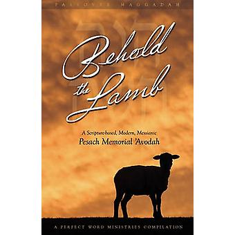 Behold the Lamb A ScriptureBased Modern Messianic Passover Memorial Avodah Haggadah by Geoffrey & Kevin