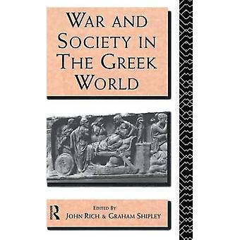War and Society in the Greek World by Rich & Dr John
